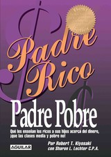 Padre Rico, Padre Pobre/ Rich Father Poor Father - Kiyosaki, Robert T./ Lechter, Sharon L. - ISBN: 9781603961813