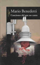 Canciones Del Que No Canta/ Songs Of The People Who Don't Sing - Benedetti, Mario - ISBN: 9789707709973