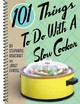 101 Things To Do With A Slow Cooker - Ashcraft, Stephanie/ Eyring, Janet - ISBN: 9781586853174