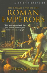 Brief History Of The Private Lives Of The Roman Emperors - Blond, Anthony - ISBN: 9781845297190